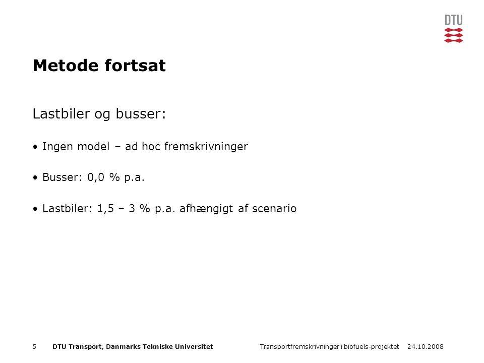 24.10.2008Transportfremskrivninger i biofuels-projektet5DTU Transport, Danmarks Tekniske Universitet Metode fortsat Lastbiler og busser: Ingen model – ad hoc fremskrivninger Busser: 0,0 % p.a.