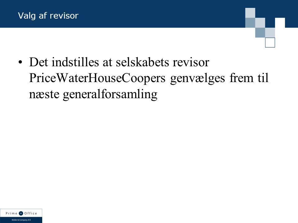 Valg af revisor Det indstilles at selskabets revisor PriceWaterHouseCoopers genvælges frem til næste generalforsamling