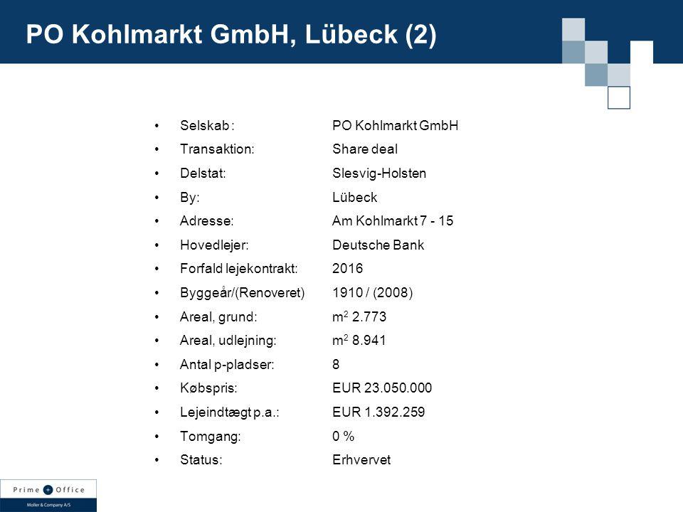 Selskab : Transaktion: Delstat: By: Adresse: Hovedlejer: Forfald lejekontrakt: Byggeår/(Renoveret) Areal, grund: Areal, udlejning: Antal p-pladser: Købspris: Lejeindtægt p.a.: Tomgang: Status: PO Kohlmarkt GmbH Share deal Slesvig-Holsten Lübeck Am Kohlmarkt 7 - 15 Deutsche Bank 2016 1910 / (2008) m 2 2.773 m 2 8.941 8 EUR 23.050.000 EUR 1.392.259 0 % Erhvervet PO Kohlmarkt GmbH, Lübeck (2)
