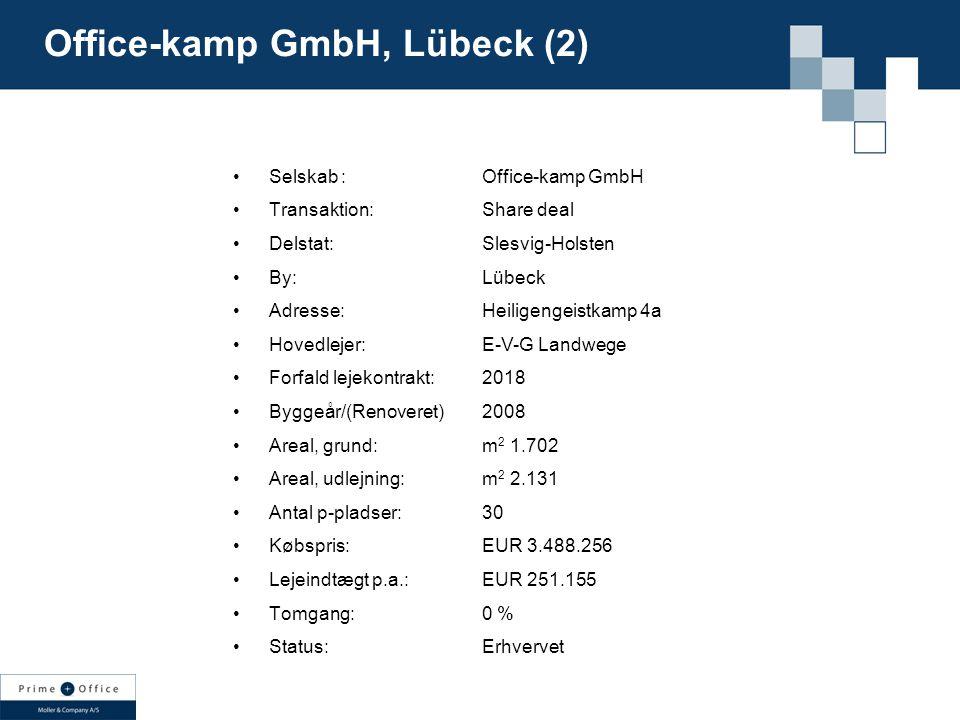 Selskab : Transaktion: Delstat: By: Adresse: Hovedlejer: Forfald lejekontrakt: Byggeår/(Renoveret) Areal, grund: Areal, udlejning: Antal p-pladser: Købspris: Lejeindtægt p.a.: Tomgang: Status: Office-kamp GmbH Share deal Slesvig-Holsten Lübeck Heiligengeistkamp 4a E-V-G Landwege 2018 2008 m 2 1.702 m 2 2.131 30 EUR 3.488.256 EUR 251.155 0 % Erhvervet Office-kamp GmbH, Lübeck (2)
