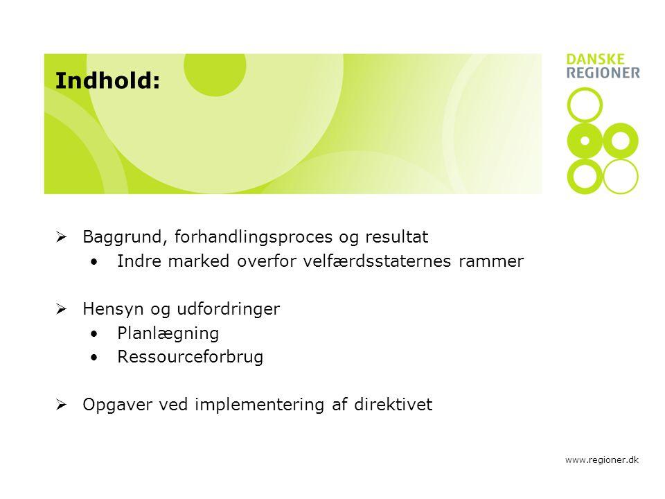 www.regioner.dk Indhold:  Baggrund, forhandlingsproces og resultat Indre marked overfor velfærdsstaternes rammer  Hensyn og udfordringer Planlægning Ressourceforbrug  Opgaver ved implementering af direktivet