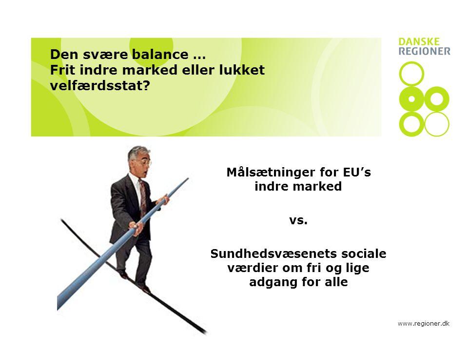 www.regioner.dk Den svære balance … Frit indre marked eller lukket velfærdsstat.