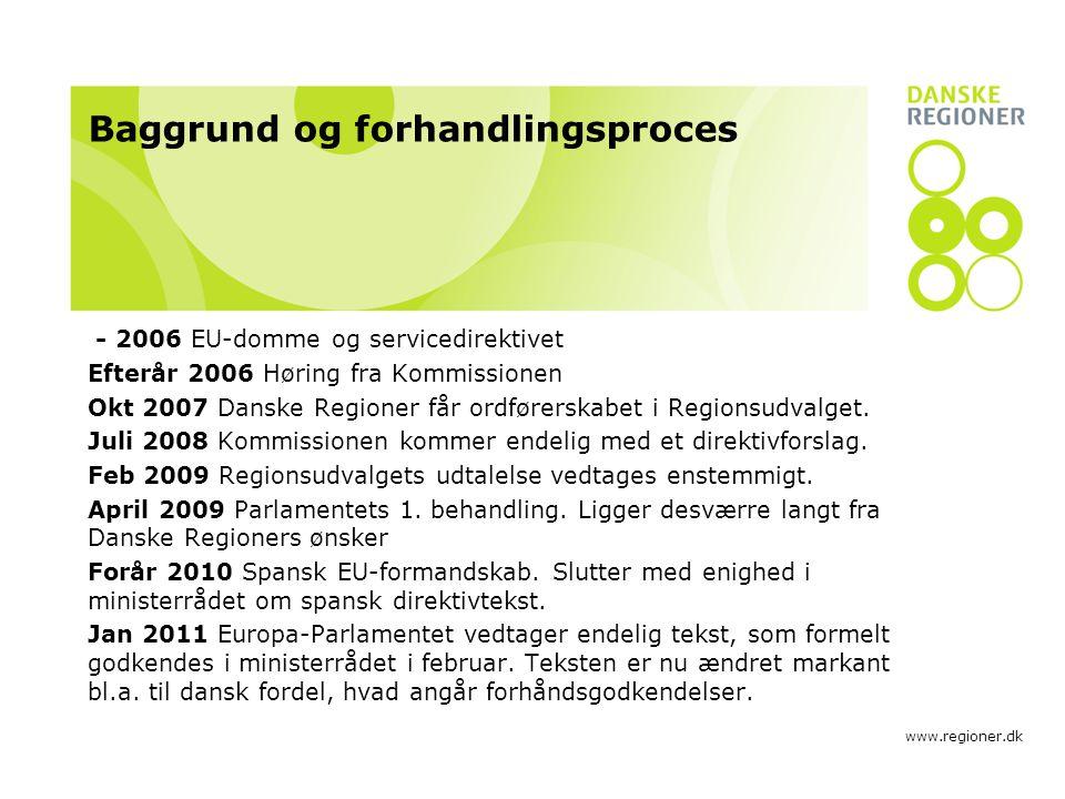 www.regioner.dk Baggrund og forhandlingsproces - 2006 EU-domme og servicedirektivet Efterår 2006 Høring fra Kommissionen Okt 2007 Danske Regioner får ordførerskabet i Regionsudvalget.