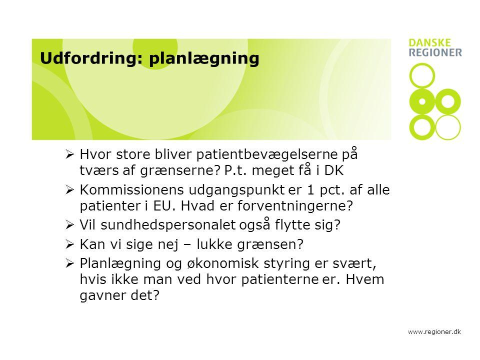 www.regioner.dk Udfordring: planlægning  Hvor store bliver patientbevægelserne på tværs af grænserne.