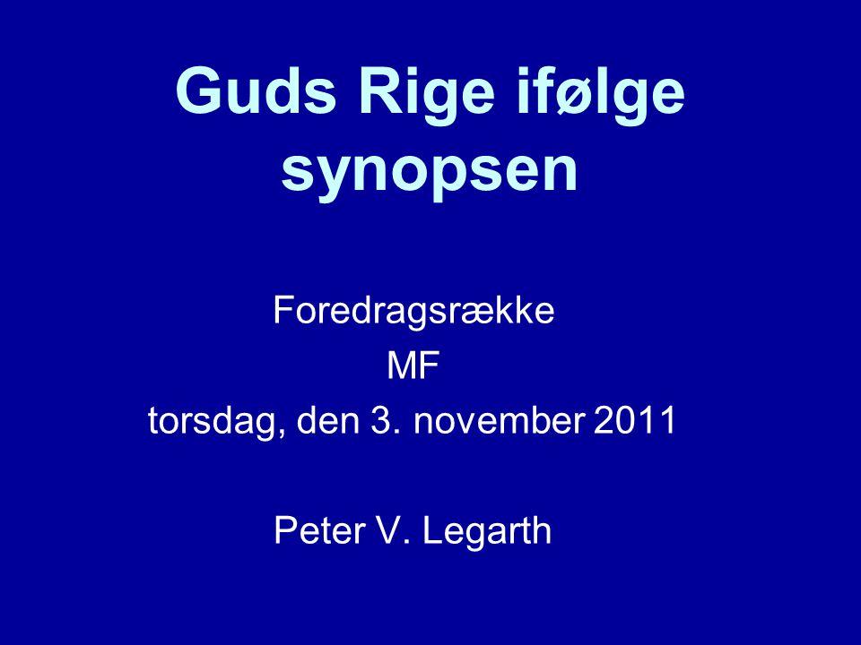 Guds Rige ifølge synopsen Foredragsrække MF torsdag, den 3. november 2011 Peter V. Legarth