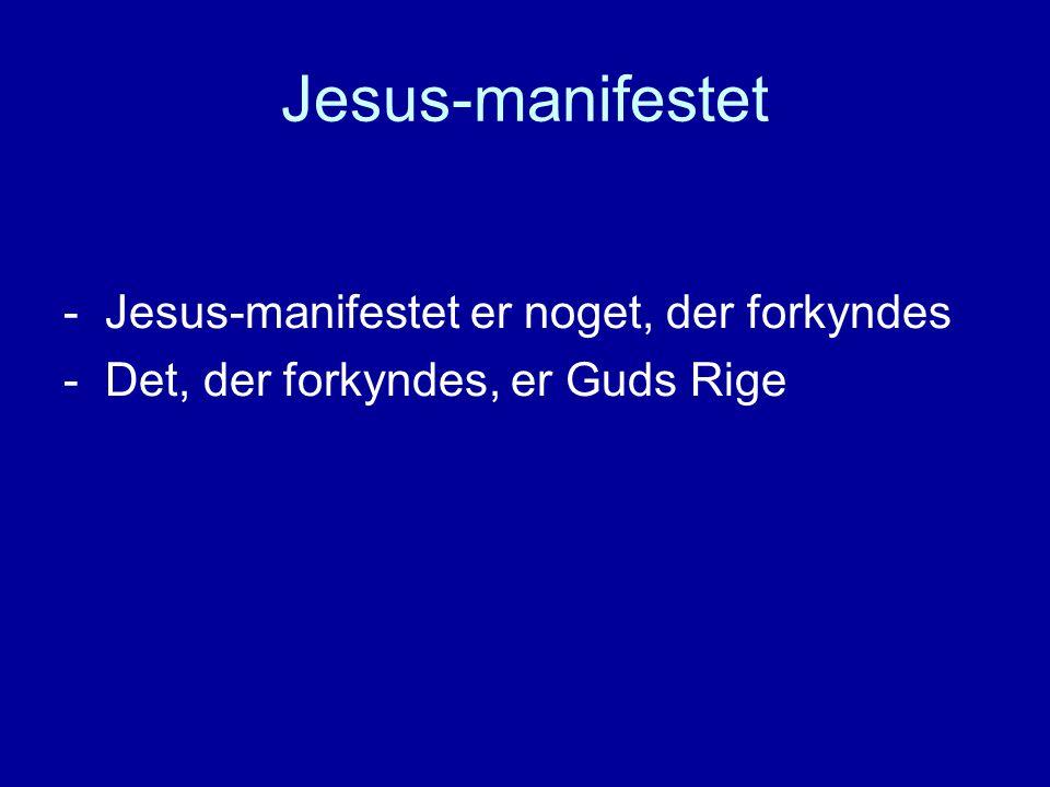 Jesus-manifestet - Jesus-manifestet er noget, der forkyndes - Det, der forkyndes, er Guds Rige