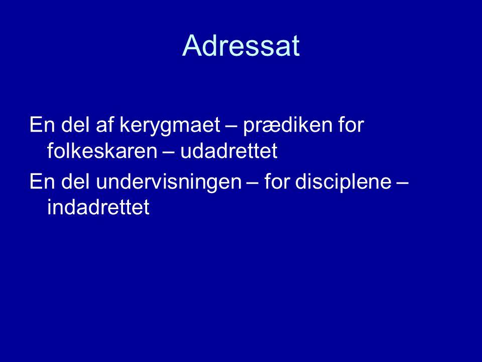 Adressat En del af kerygmaet – prædiken for folkeskaren – udadrettet En del undervisningen – for disciplene – indadrettet