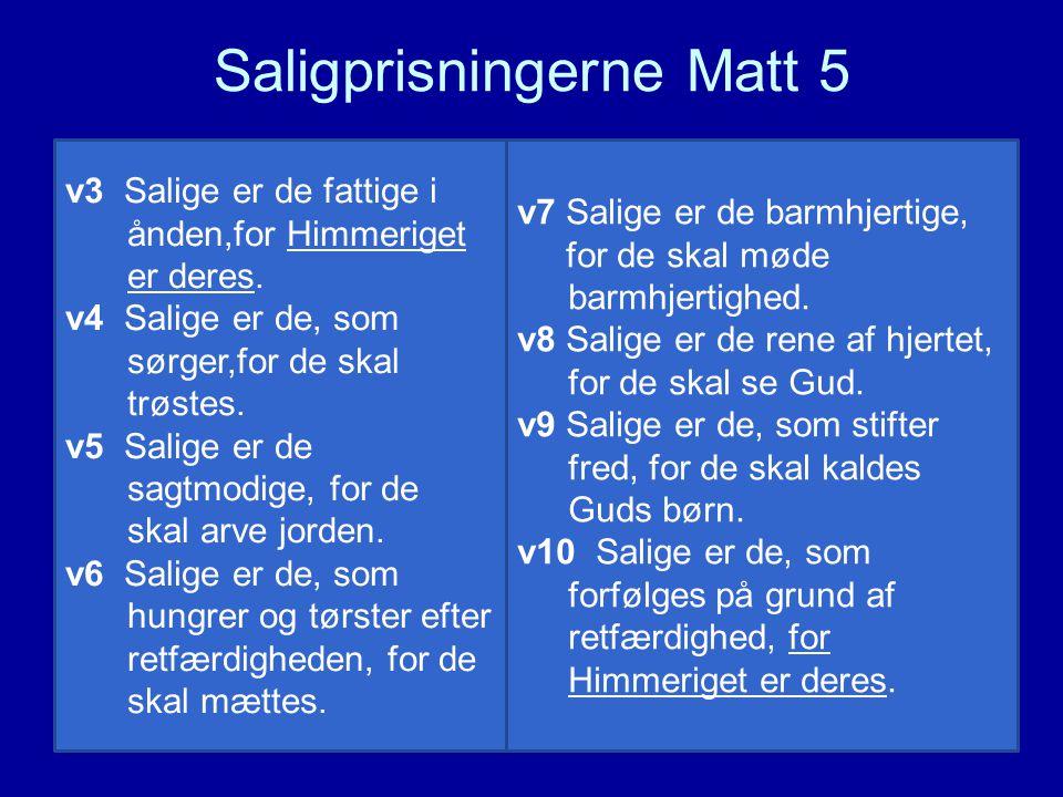 Saligprisningerne Matt 5 v3 Salige er de fattige i ånden,for Himmeriget er deres.