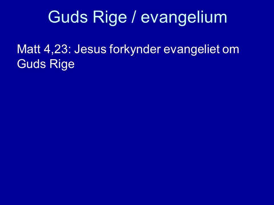 Guds Rige / evangelium Matt 4,23: Jesus forkynder evangeliet om Guds Rige