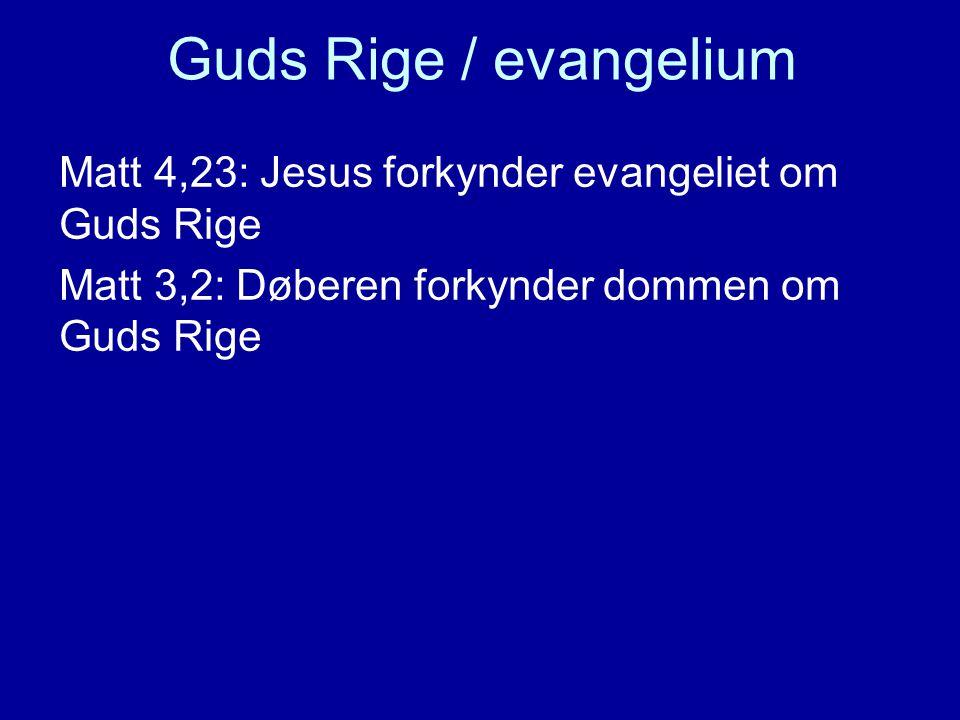 Guds Rige / evangelium Matt 4,23: Jesus forkynder evangeliet om Guds Rige Matt 3,2: Døberen forkynder dommen om Guds Rige