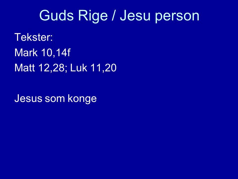 Guds Rige / Jesu person Tekster: Mark 10,14f Matt 12,28; Luk 11,20 Jesus som konge