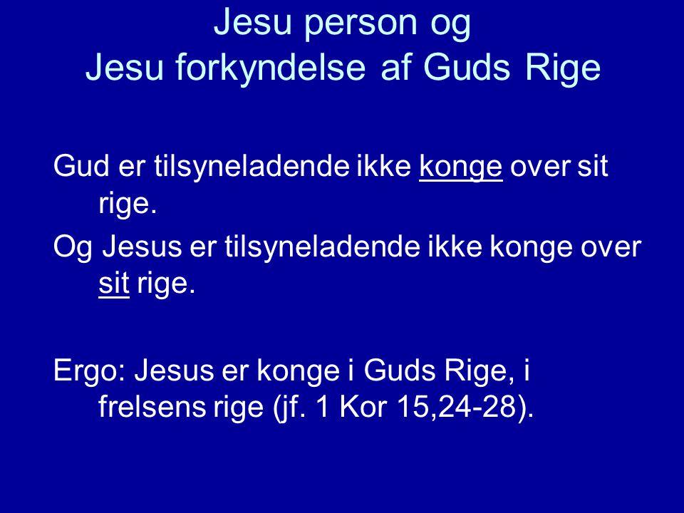 Jesu person og Jesu forkyndelse af Guds Rige Gud er tilsyneladende ikke konge over sit rige.