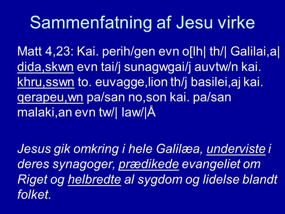 Sammenfatning af Jesu virke Matt 4,23: Kai.