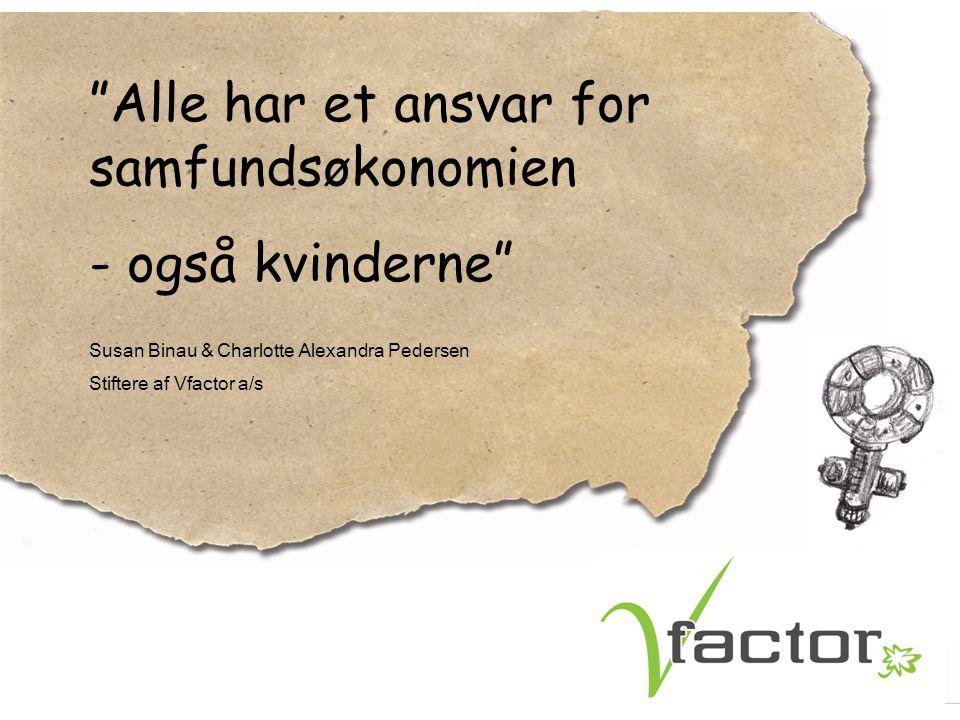 Alle har et ansvar for samfundsøkonomien - også kvinderne Susan Binau & Charlotte Alexandra Pedersen Stiftere af Vfactor a/s