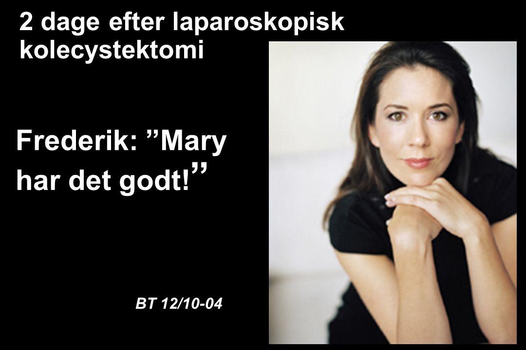 Frederik: Mary har det godt! 2 dage efter laparoskopisk kolecystektomi BT 12/10-04