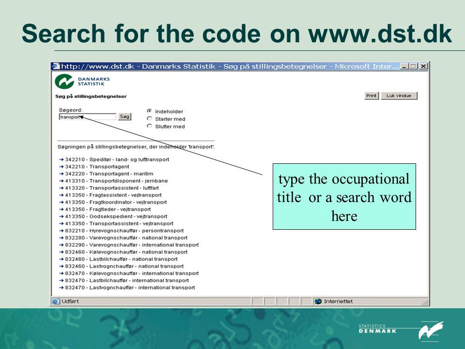 Search for the code on www.dst.dk type the occupational title or a search word here