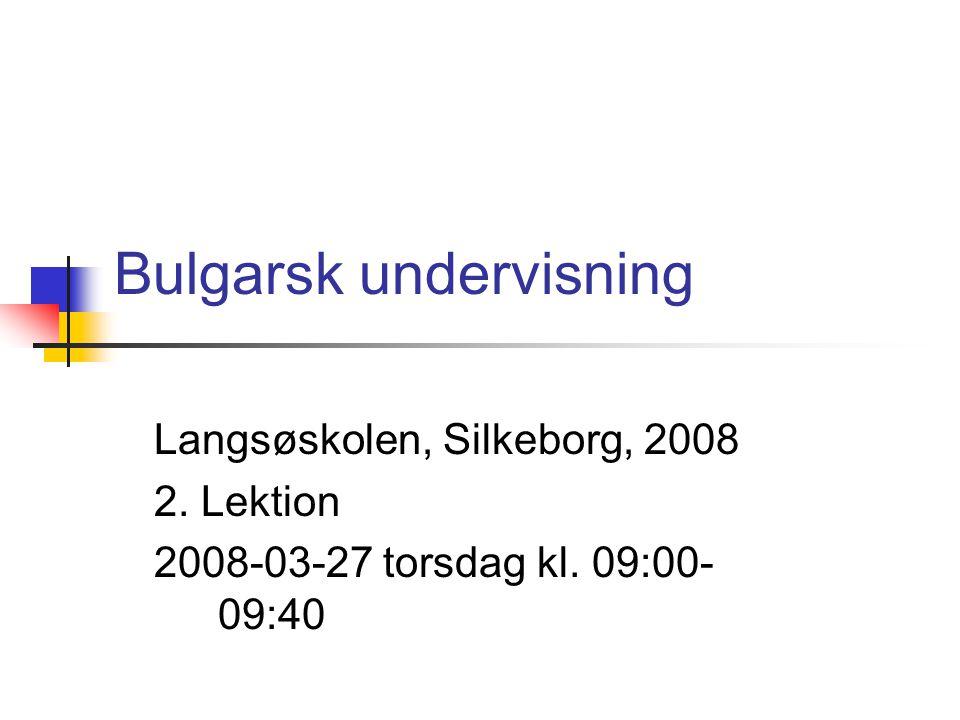 Bulgarsk undervisning Langsøskolen, Silkeborg, 2008 2. Lektion 2008-03-27 torsdag kl. 09:00- 09:40
