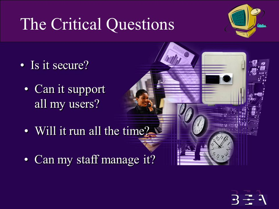The Critical Questions Can my staff manage it. Will it run all the time.