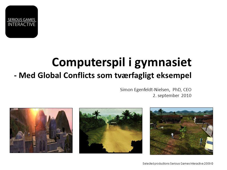Computerspil i gymnasiet - Med Global Conflicts som tværfagligt eksempel Simon Egenfeldt-Nielsen, PhD, CEO 2.