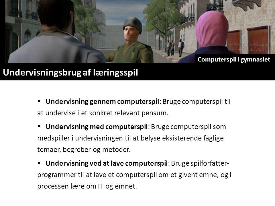 Undervisningsbrug af læringsspil Computerspil i gymnasiet  Undervisning gennem computerspil: Bruge computerspil til at undervise i et konkret relevant pensum.