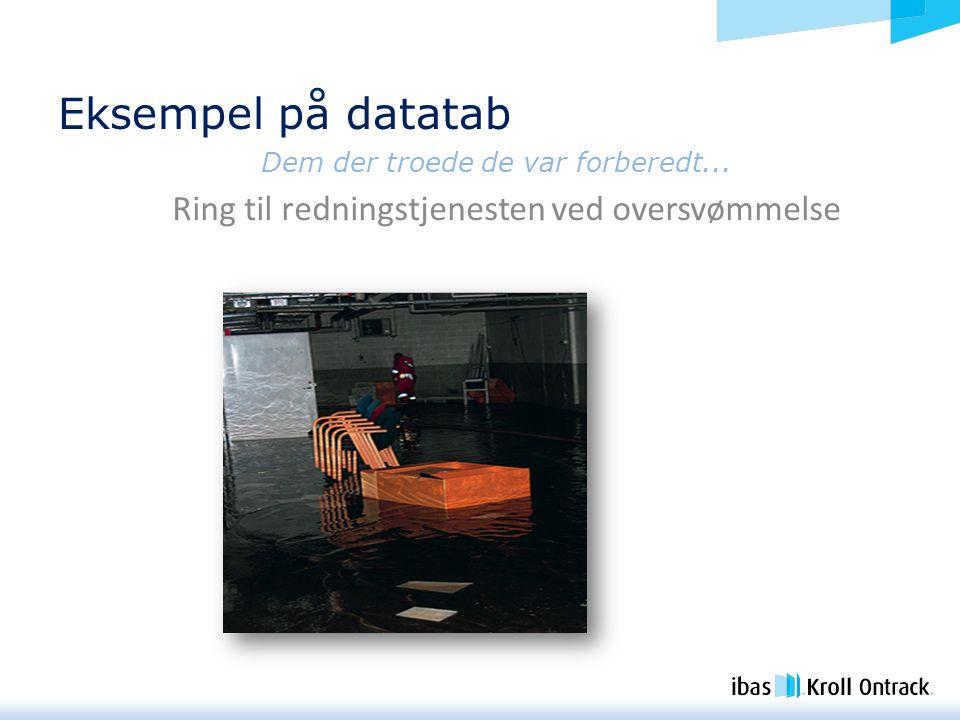 Eksempel på datatab Ring til redningstjenesten ved oversvømmelse Dem der troede de var forberedt...