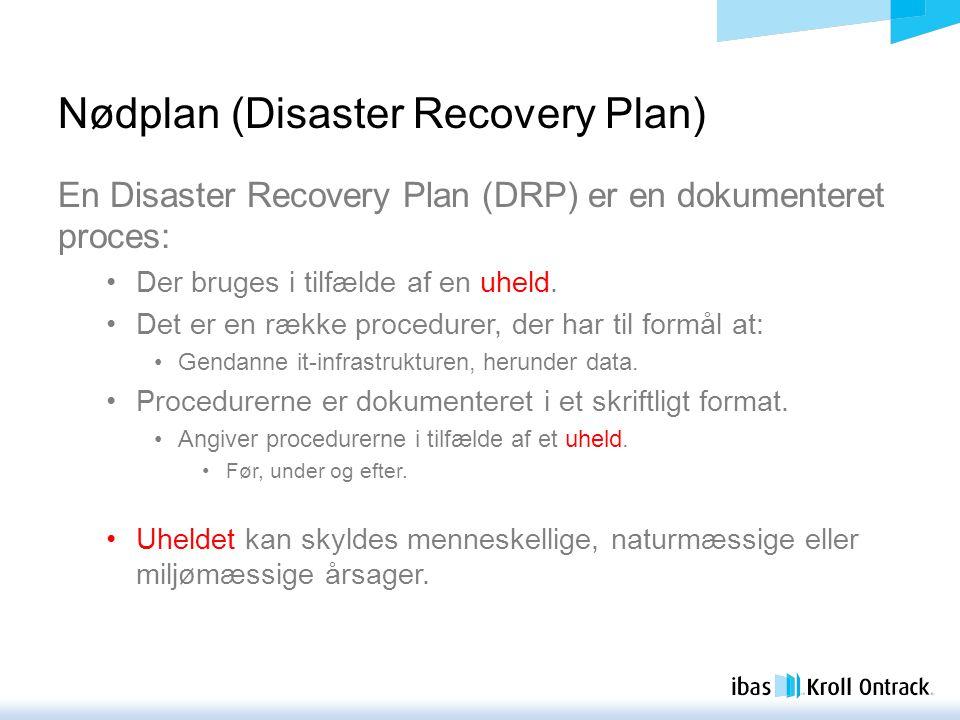 Nødplan (Disaster Recovery Plan) En Disaster Recovery Plan (DRP) er en dokumenteret proces: Der bruges i tilfælde af en uheld.