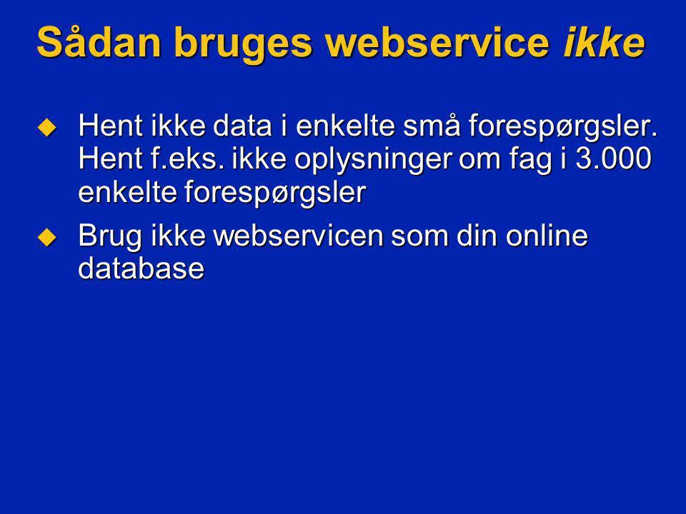 Sådan bruges webservice ikke  Hent ikke data i enkelte små forespørgsler.