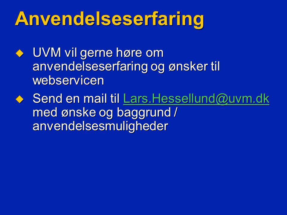 Anvendelseserfaring  UVM vil gerne høre om anvendelseserfaring og ønsker til webservicen  Send en mail til Lars.Hessellund@uvm.dk med ønske og baggrund / anvendelsesmuligheder Lars.Hessellund@uvm.dk