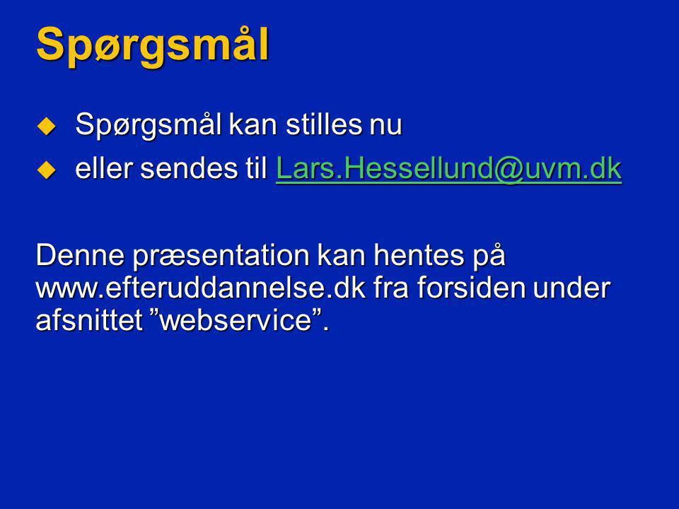 Spørgsmål  Spørgsmål kan stilles nu  eller sendes til Lars.Hessellund@uvm.dk Lars.Hessellund@uvm.dk Denne præsentation kan hentes på www.efteruddannelse.dk fra forsiden under afsnittet webservice .