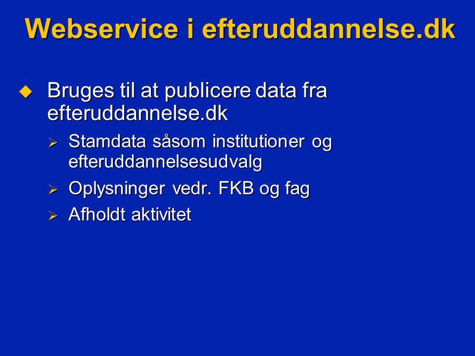 Webservice i efteruddannelse.dk  Bruges til at publicere data fra efteruddannelse.dk  Stamdata såsom institutioner og efteruddannelsesudvalg  Oplysninger vedr.