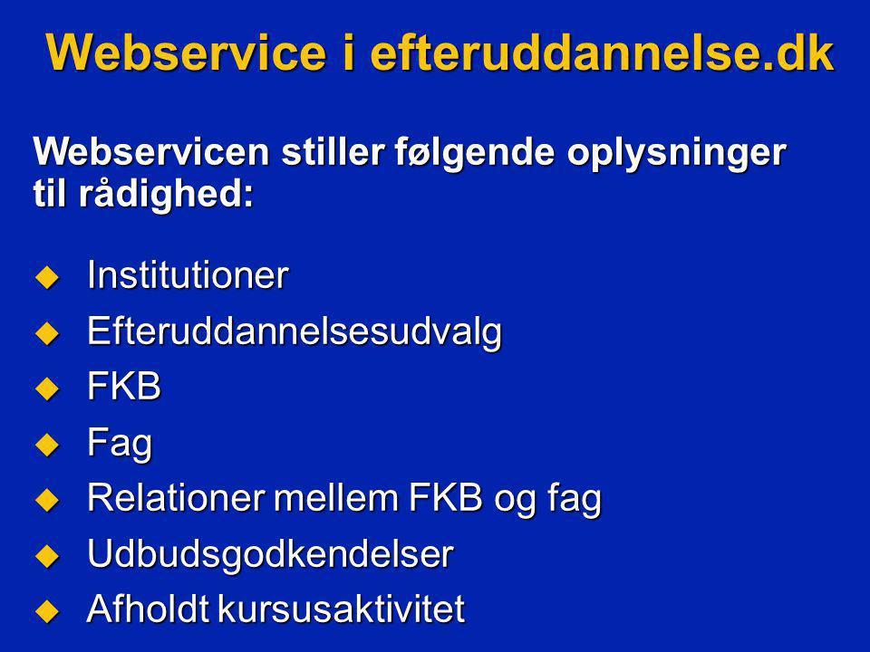  Institutioner  Efteruddannelsesudvalg  FKB  Fag  Relationer mellem FKB og fag  Udbudsgodkendelser  Afholdt kursusaktivitet Webservicen stiller følgende oplysninger til rådighed:
