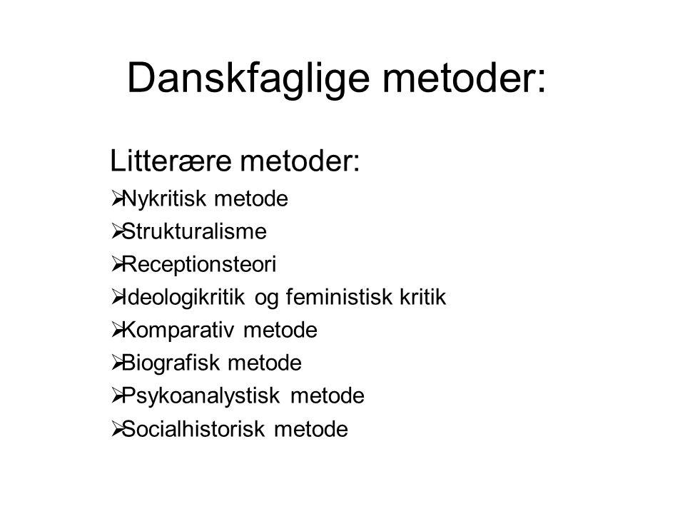 Danskfaglige metoder: Litterære metoder:  Nykritisk metode  Strukturalisme  Receptionsteori  Ideologikritik og feministisk kritik  Komparativ met
