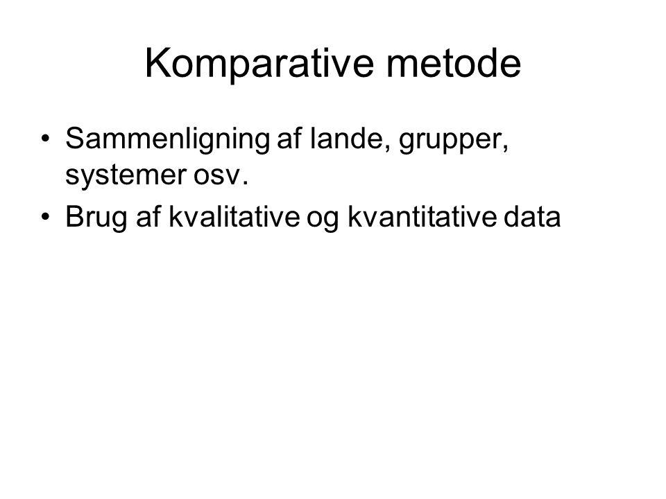 Komparative metode Sammenligning af lande, grupper, systemer osv. Brug af kvalitative og kvantitative data