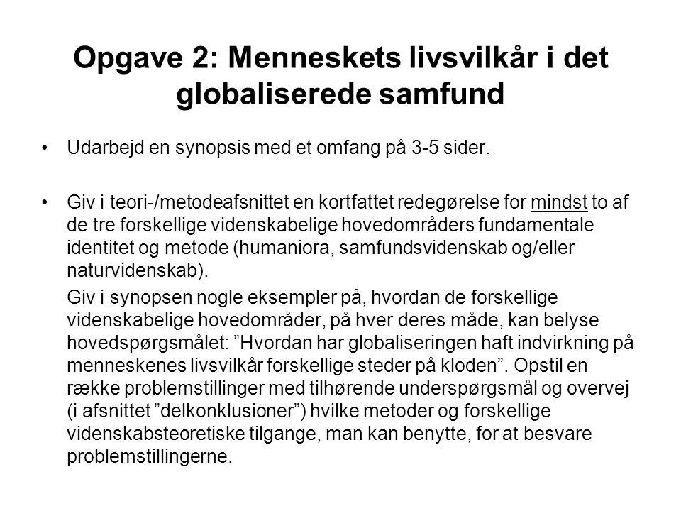Opgave 2: Menneskets livsvilkår i det globaliserede samfund Udarbejd en synopsis med et omfang på 3-5 sider. Giv i teori-/metodeafsnittet en kortfatte
