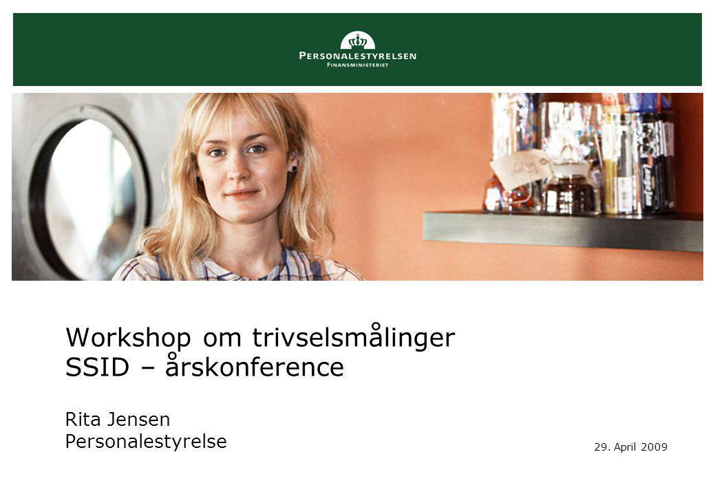 Workshop om trivselsmålinger SSID – årskonference Rita Jensen Personalestyrelse 29. April 2009