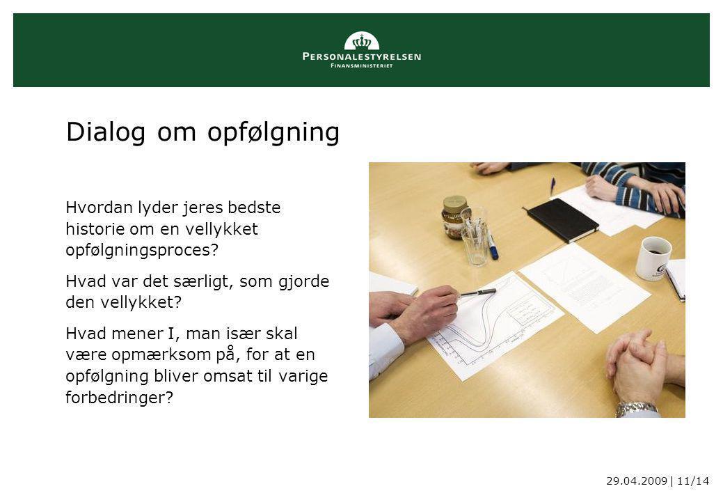 29.04.2009 | 11/14 Dialog om opfølgning Hvordan lyder jeres bedste historie om en vellykket opfølgningsproces.