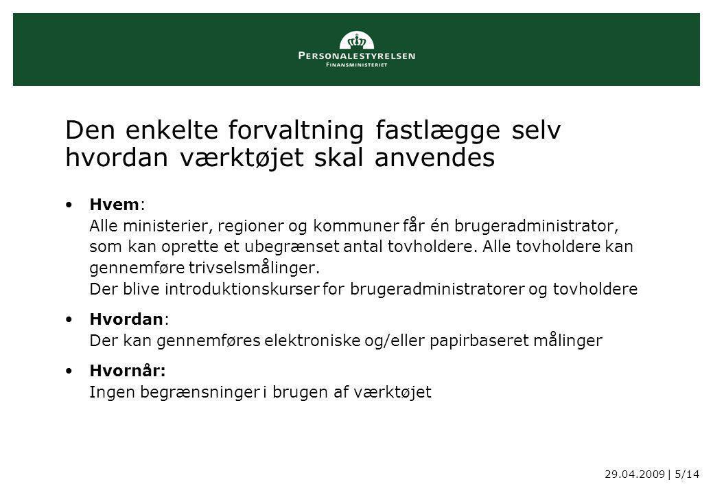 29.04.2009 | 5/14 Den enkelte forvaltning fastlægge selv hvordan værktøjet skal anvendes Hvem: Alle ministerier, regioner og kommuner får én brugeradministrator, som kan oprette et ubegrænset antal tovholdere.