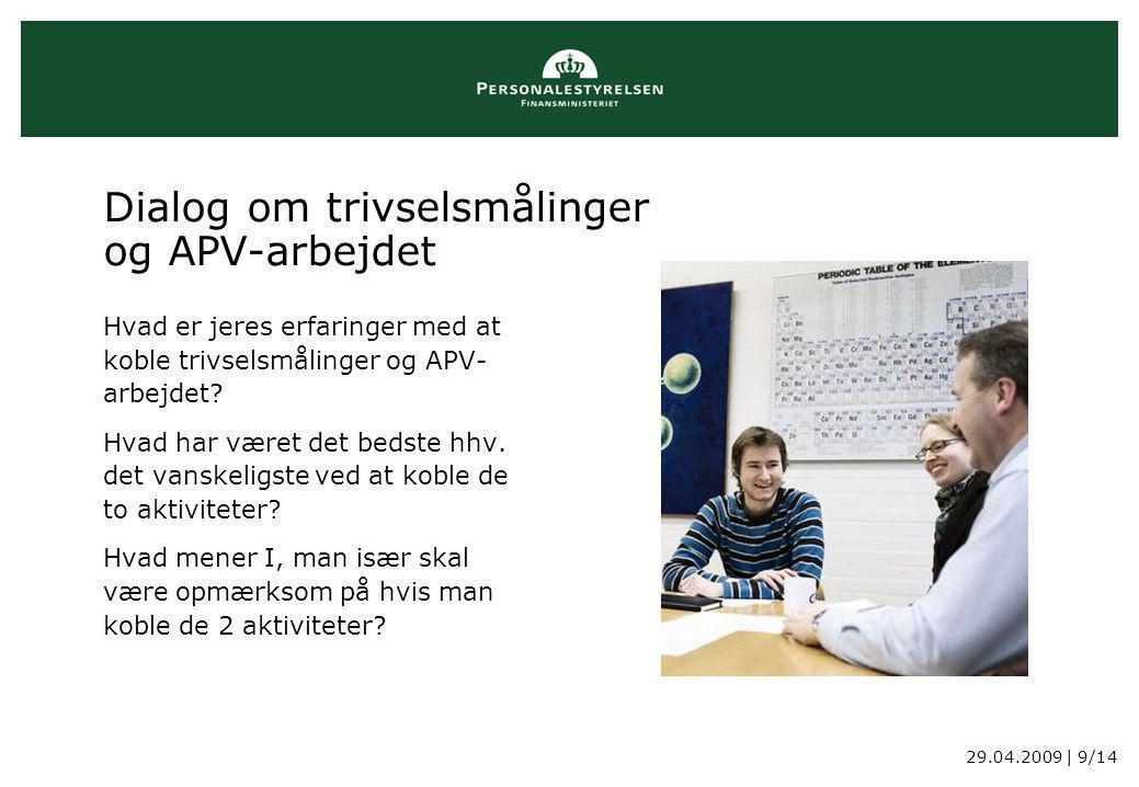 29.04.2009 | 9/14 Dialog om trivselsmålinger og APV-arbejdet Hvad er jeres erfaringer med at koble trivselsmålinger og APV- arbejdet.