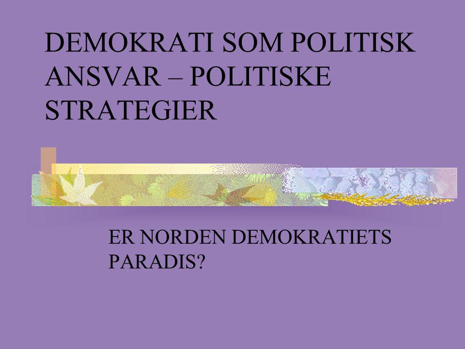 DEMOKRATI SOM POLITISK ANSVAR – POLITISKE STRATEGIER ER NORDEN DEMOKRATIETS PARADIS