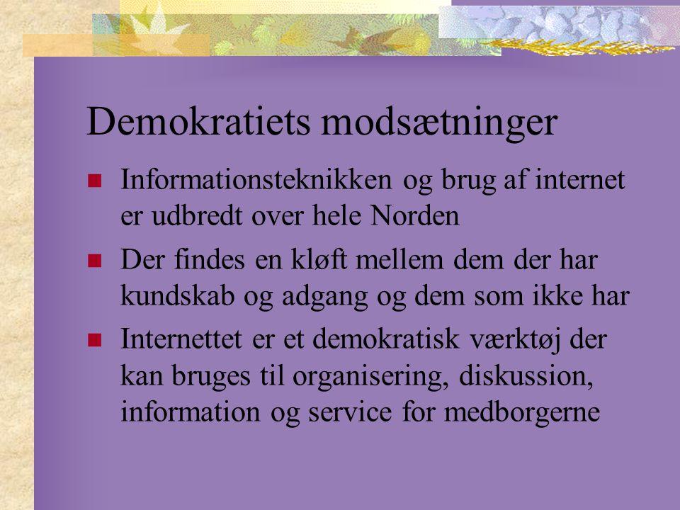 Demokratiets modsætninger Informationsteknikken og brug af internet er udbredt over hele Norden Der findes en kløft mellem dem der har kundskab og adgang og dem som ikke har Internettet er et demokratisk værktøj der kan bruges til organisering, diskussion, information og service for medborgerne
