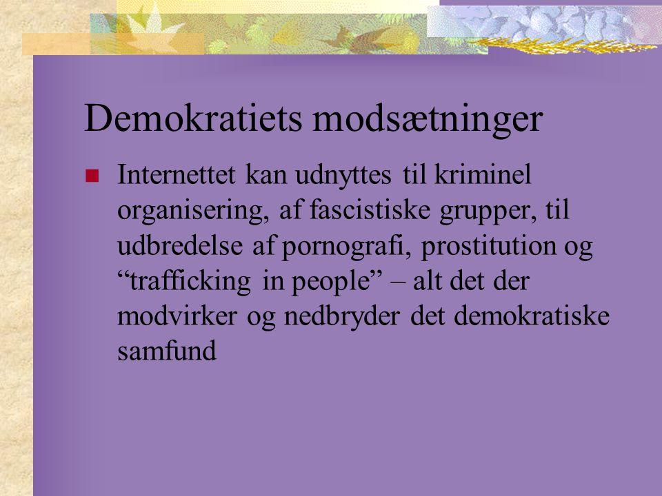 Demokratiets modsætninger Internettet kan udnyttes til kriminel organisering, af fascistiske grupper, til udbredelse af pornografi, prostitution og trafficking in people – alt det der modvirker og nedbryder det demokratiske samfund