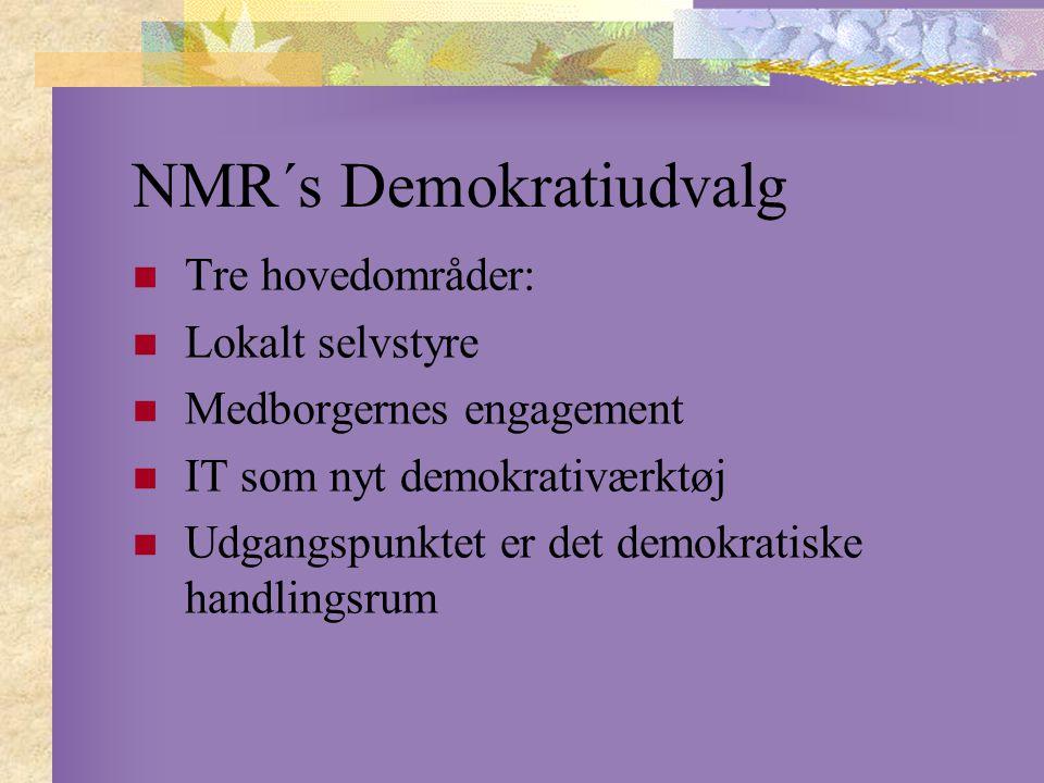 NMR´s Demokratiudvalg Tre hovedområder: Lokalt selvstyre Medborgernes engagement IT som nyt demokrativærktøj Udgangspunktet er det demokratiske handlingsrum