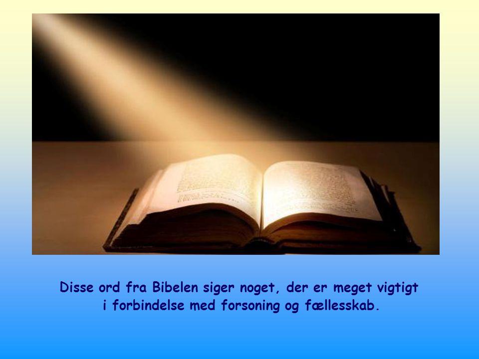 Disse ord fra Bibelen siger noget, der er meget vigtigt i forbindelse med forsoning og fællesskab.