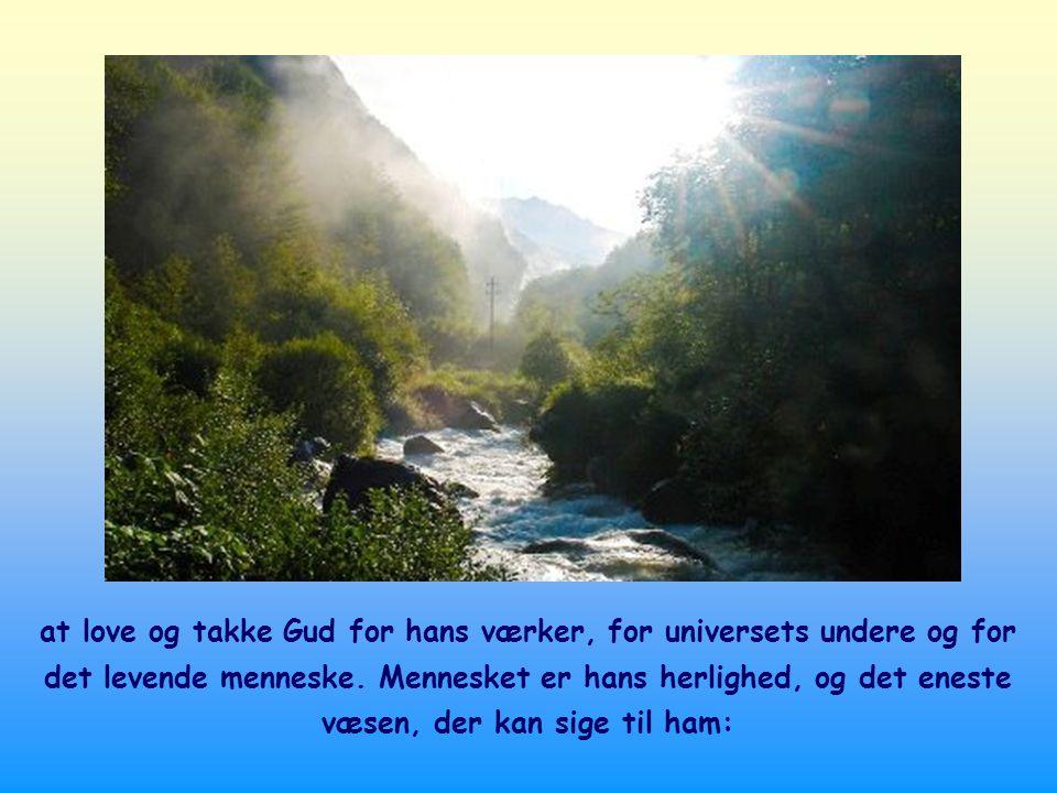at love og takke Gud for hans værker, for universets undere og for det levende menneske.