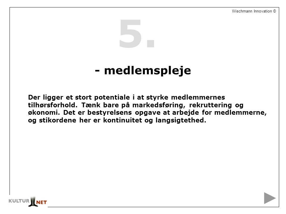6 Wischmann Innovation © - medlemspleje Der ligger et stort potentiale i at styrke medlemmernes tilhørsforhold.