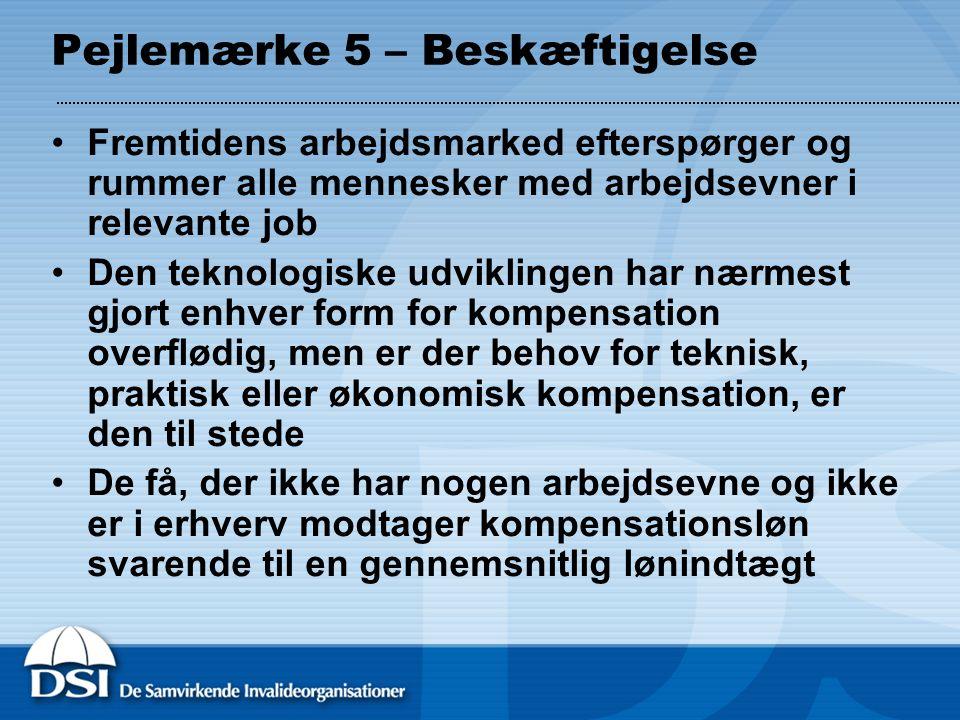 Pejlemærke 5 – Beskæftigelse Fremtidens arbejdsmarked efterspørger og rummer alle mennesker med arbejdsevner i relevante job Den teknologiske udviklingen har nærmest gjort enhver form for kompensation overflødig, men er der behov for teknisk, praktisk eller økonomisk kompensation, er den til stede De få, der ikke har nogen arbejdsevne og ikke er i erhverv modtager kompensationsløn svarende til en gennemsnitlig lønindtægt