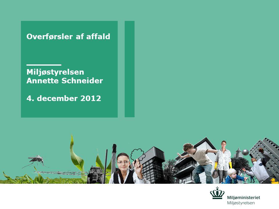 Overførsler af affald Miljøstyrelsen Annette Schneider 4. december 2012