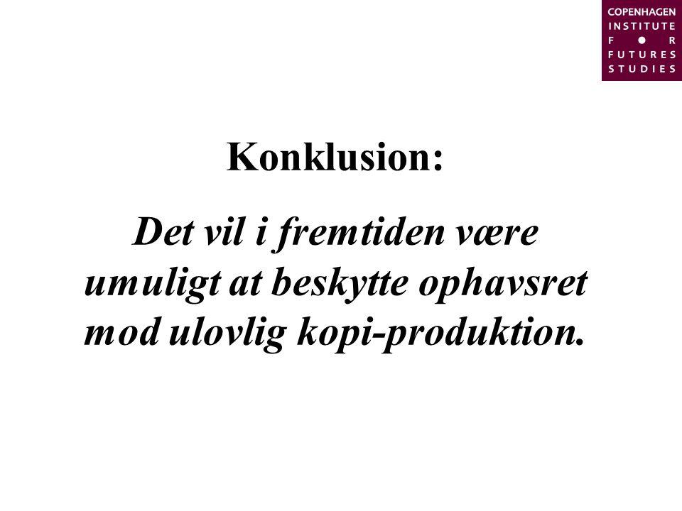 Konklusion: Det vil i fremtiden være umuligt at beskytte ophavsret mod ulovlig kopi-produktion.