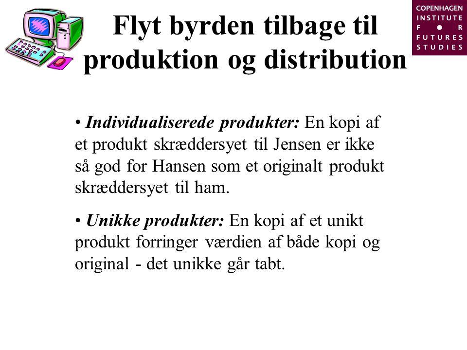 Flyt byrden tilbage til produktion og distribution Individualiserede produkter: En kopi af et produkt skræddersyet til Jensen er ikke så god for Hansen som et originalt produkt skræddersyet til ham.