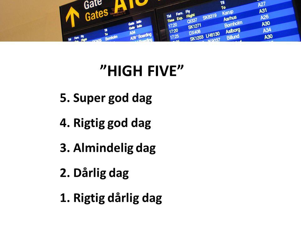 HIGH FIVE 5. Super god dag 4. Rigtig god dag 3. Almindelig dag 2. Dårlig dag 1. Rigtig dårlig dag